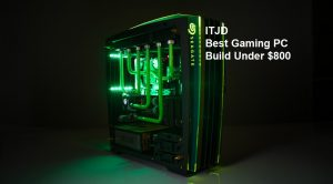 Best Gaming PC Build Under $ 800 (2019 Updated)