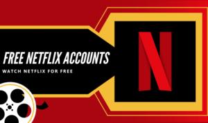Free Netflix Accounts and Passwords Updated 2021 – Get Netflix Premium Free!